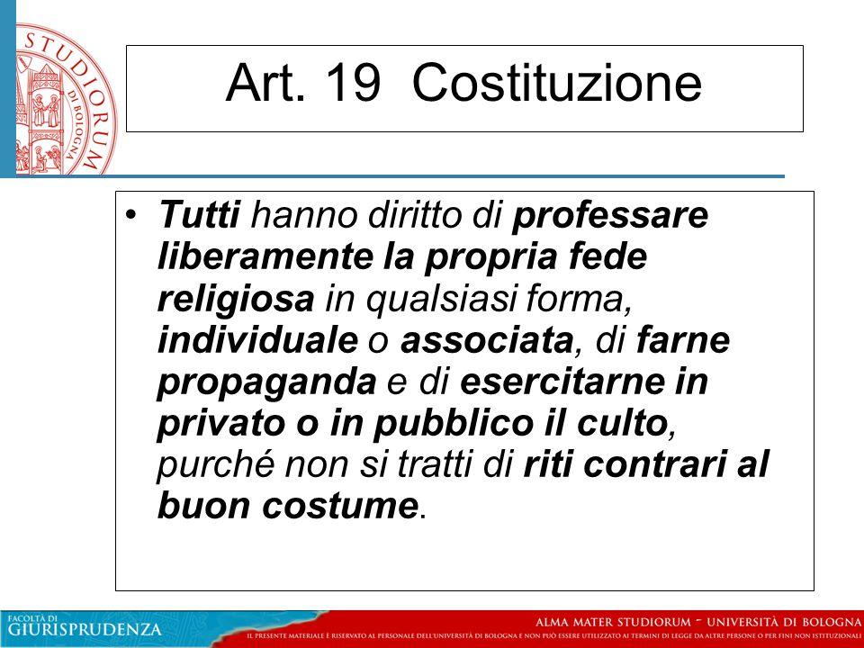 Art. 19 Costituzione Tutti hanno diritto di professare liberamente la propria fede religiosa in qualsiasi forma, individuale o associata, di farne pro
