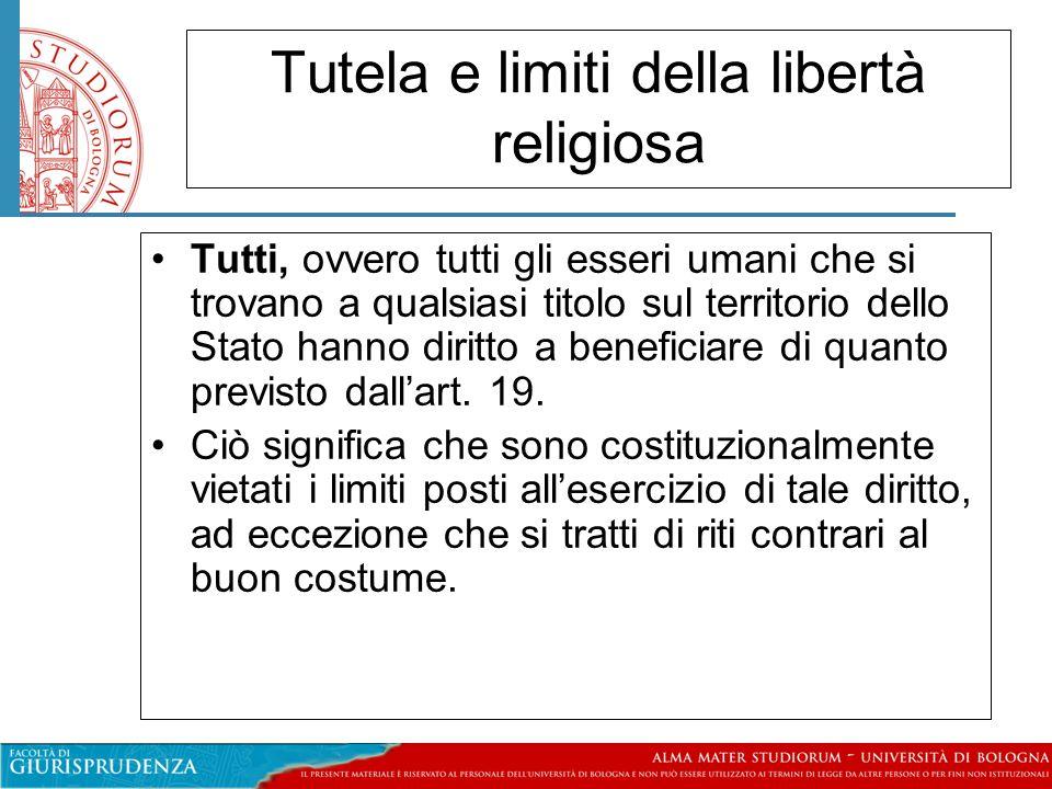 Tutela e limiti della libertà religiosa Tutti, ovvero tutti gli esseri umani che si trovano a qualsiasi titolo sul territorio dello Stato hanno diritt