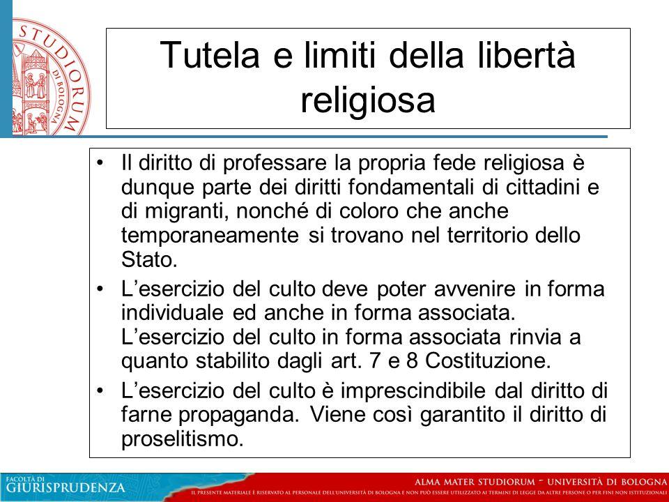 Tutela e limiti della libertà religiosa Il diritto di professare la propria fede religiosa è dunque parte dei diritti fondamentali di cittadini e di migranti, nonché di coloro che anche temporaneamente si trovano nel territorio dello Stato.