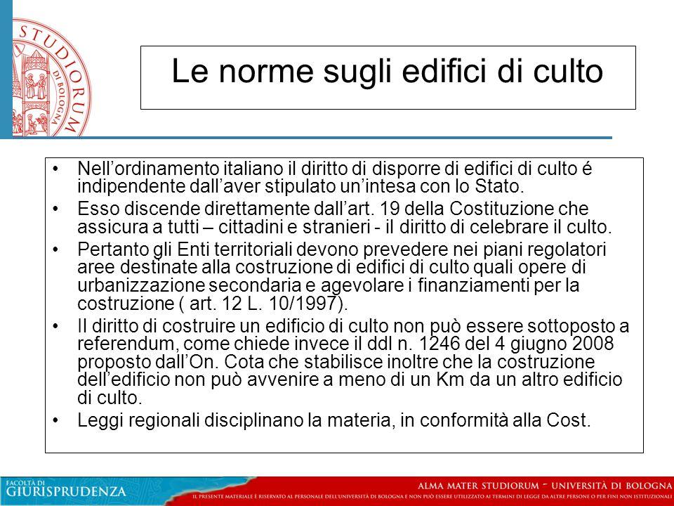Le norme sugli edifici di culto Nell'ordinamento italiano il diritto di disporre di edifici di culto é indipendente dall'aver stipulato un'intesa con lo Stato.