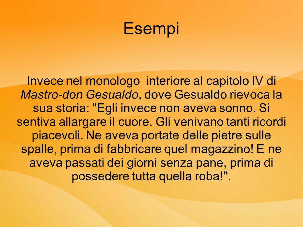 Esempi Invece nel monologo interiore al capitolo IV di Mastro-don Gesualdo, dove Gesualdo rievoca la sua storia: