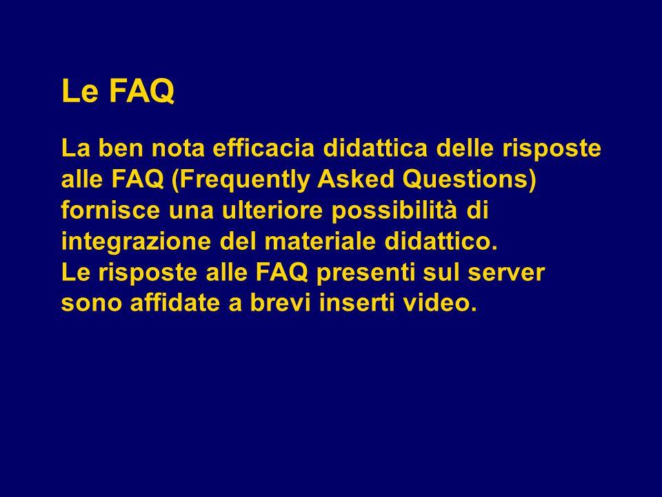 Le FAQ La ben nota efficacia didattica delle risposte alle FAQ (Frequently Asked Questions) fornisce una ulteriore possibilità di integrazione del materiale didattico.