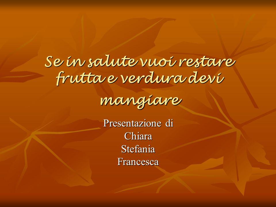 Se in salute vuoi restare frutta e verdura devi mangiare Presentazione di ChiaraStefaniaFrancesca