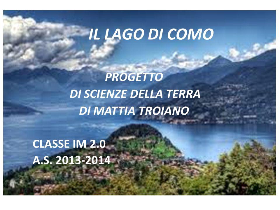 IL LAGO DI COMO PROGETTO DI SCIENZE DELLA TERRA DI MATTIA TROIANO CLASSE IM 2.0 A.S. 2013-2014