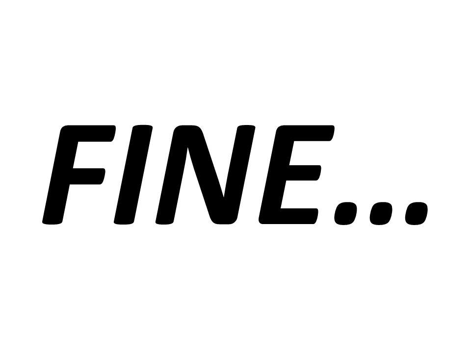 FINE…