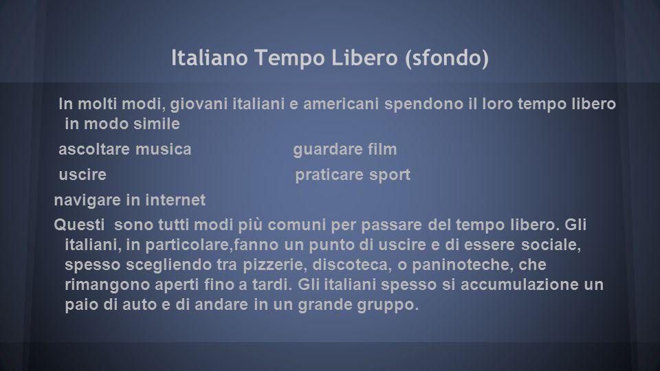 Italiano Tempo Libero (sfondo) In molti modi, giovani italiani e americani spendono il loro tempo libero in modo simile ascoltare musica guardare film