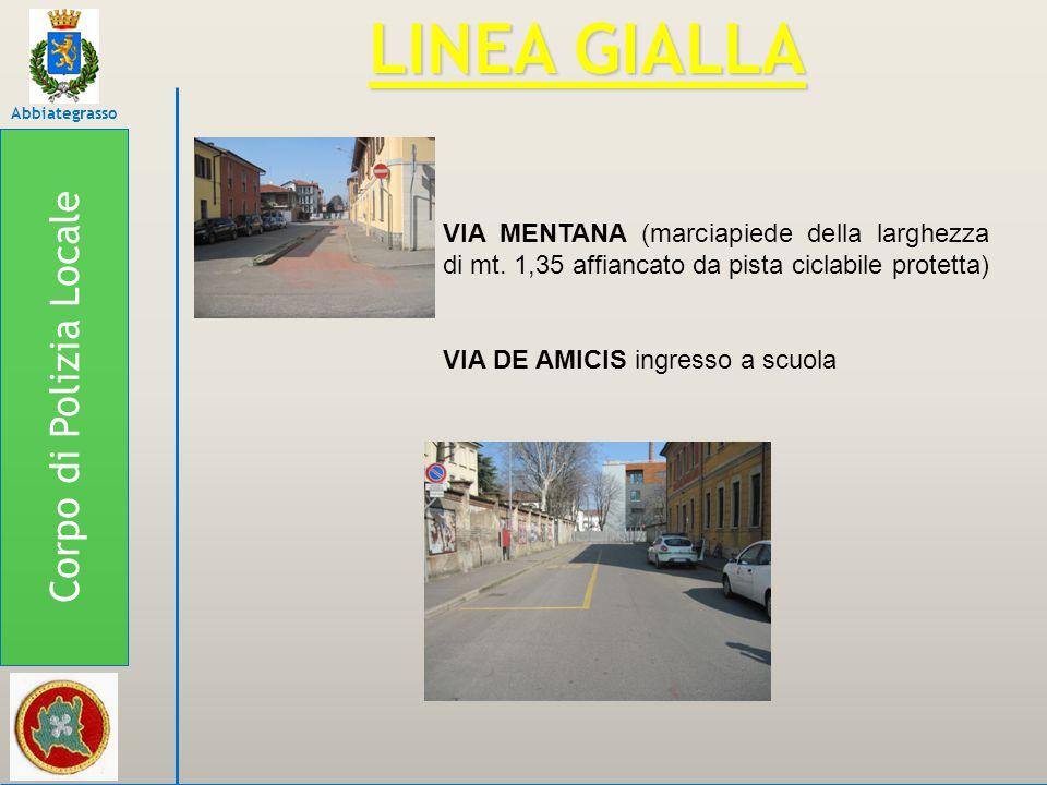 Corpo di Polizia Locale Abbiategrasso LINEA GIALLA VIA MENTANA (marciapiede della larghezza di mt. 1,35 affiancato da pista ciclabile protetta) VIA DE