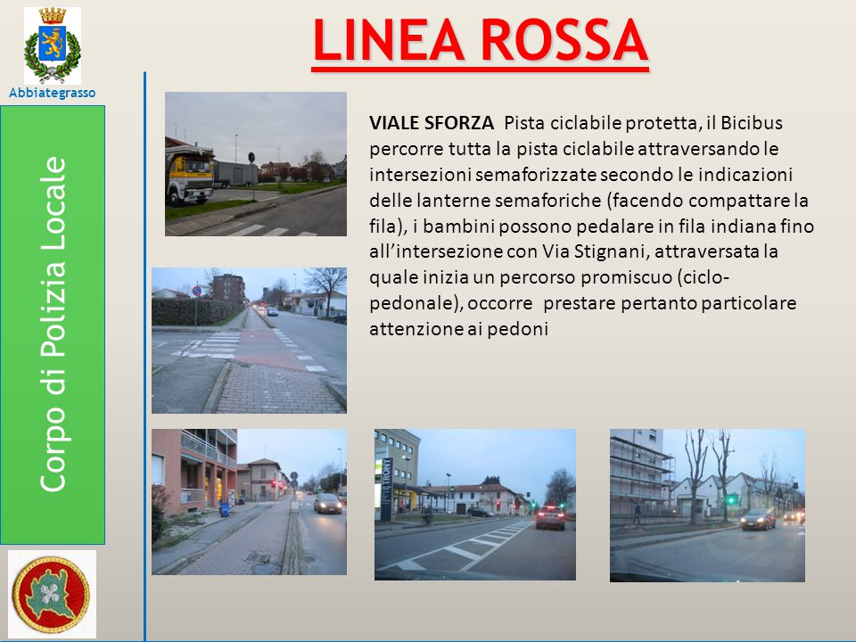 Corpo di Polizia Locale Abbiategrasso LINEA ROSSA VIALE SFORZA Pista ciclabile protetta, il Bicibus percorre tutta la pista ciclabile attraversando le