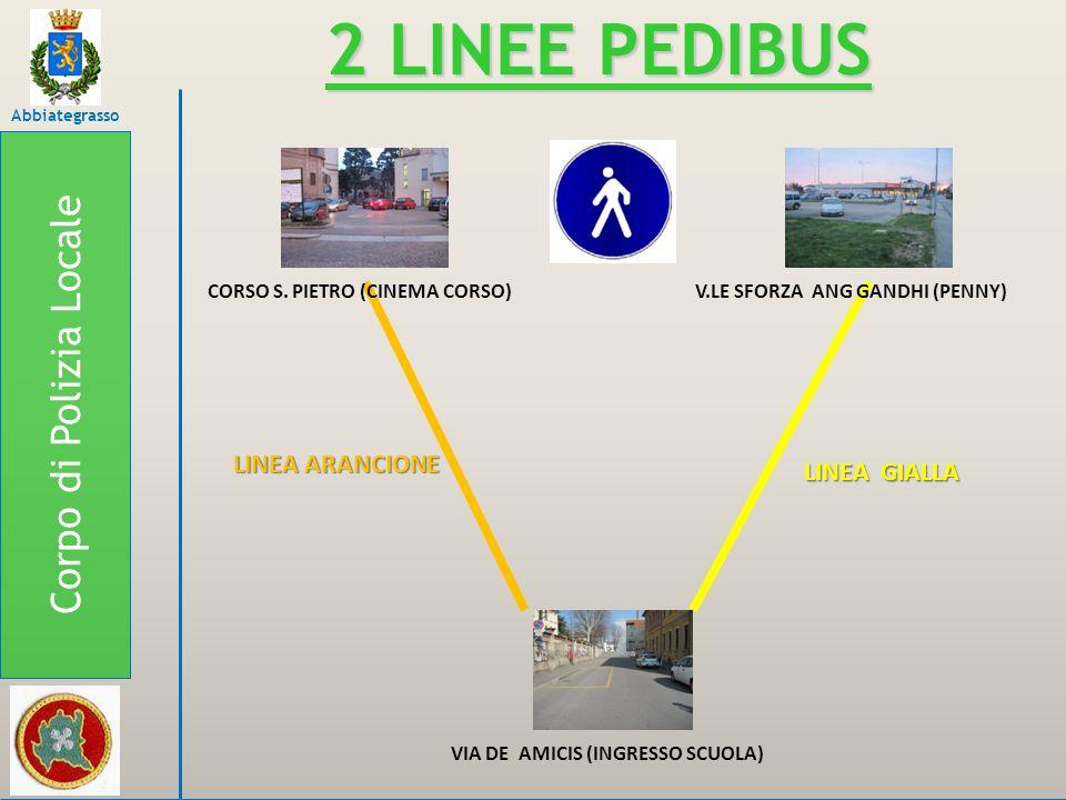 Corpo di Polizia Locale Abbiategrasso 2 LINEE PEDIBUS CORSO S. PIETRO (CINEMA CORSO)V.LE SFORZA ANG GANDHI (PENNY) VIA DE AMICIS (INGRESSO SCUOLA) LIN