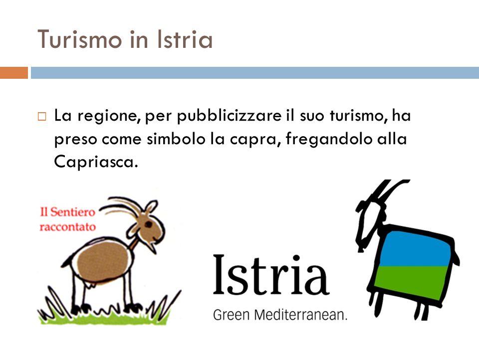 Turismo in Istria  La regione, per pubblicizzare il suo turismo, ha preso come simbolo la capra, fregandolo alla Capriasca.