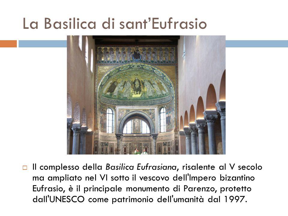 La Basilica di sant'Eufrasio  Il complesso della Basilica Eufrasiana, risalente al V secolo ma ampliato nel VI sotto il vescovo dell'Impero bizantino