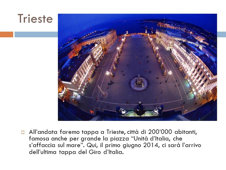 """Trieste  All'andata faremo tappa a Trieste, città di 200'000 abitanti, famosa anche per grande la piazza """"Unità d'Italia, che s'affaccia sul mare"""". Q"""
