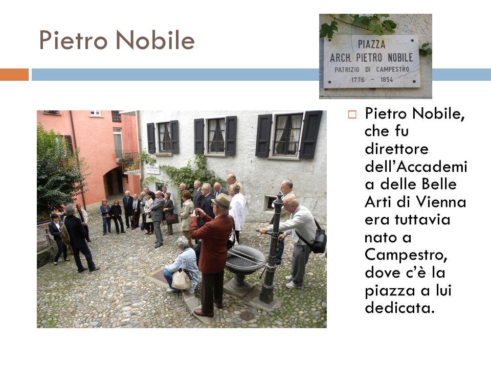 Pietro Nobile  Pietro Nobile, che fu direttore dell'Accademi a delle Belle Arti di Vienna era tuttavia nato a Campestro, dove c'è la piazza a lui ded