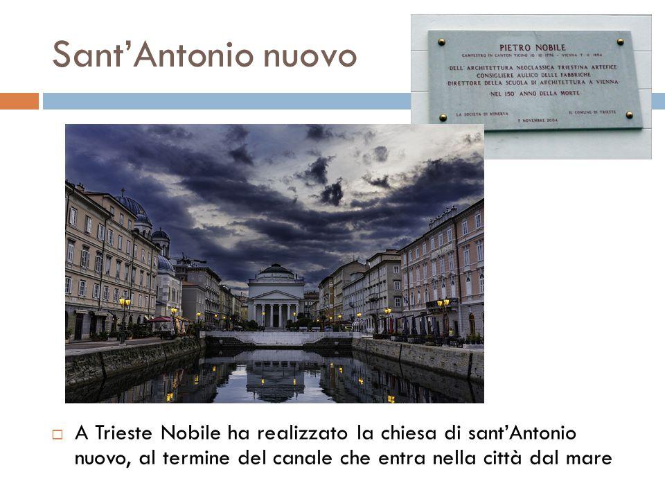 Sant'Antonio nuovo  A Trieste Nobile ha realizzato la chiesa di sant'Antonio nuovo, al termine del canale che entra nella città dal mare