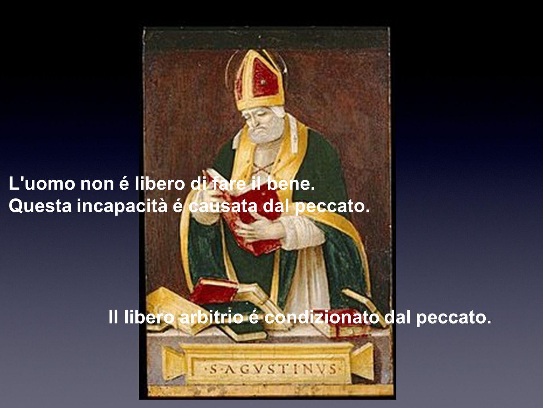 L'uomo non é libero di fare il bene. Questa incapacità é causata dal peccato. Il libero arbitrio é condizionato dal peccato.