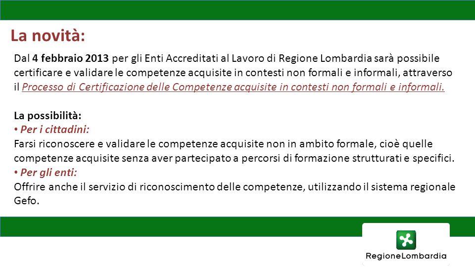 La novità: Dal 4 febbraio 2013 per gli Enti Accreditati al Lavoro di Regione Lombardia sarà possibile certificare e validare le competenze acquisite i