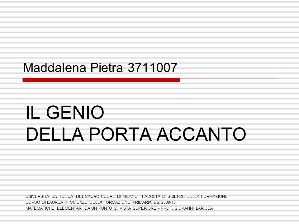 Maddalena Pietra 3711007 IL GENIO DELLA PORTA ACCANTO UNIVERSITÀ CATTOLICA DEL SACRO CUORE DI MILANO - FACOLTÀ DI SCIENZE DELLA FORMAZIONE CORSO DI LA