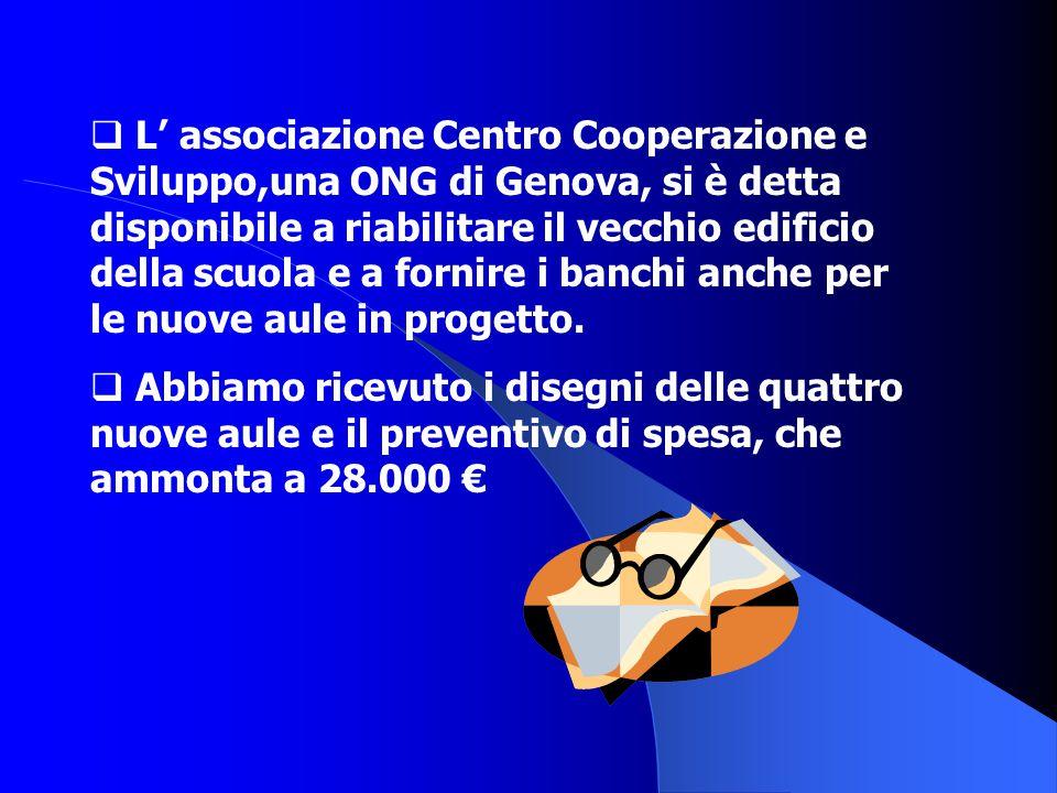  L' associazione Centro Cooperazione e Sviluppo,una ONG di Genova, si è detta disponibile a riabilitare il vecchio edificio della scuola e a fornire