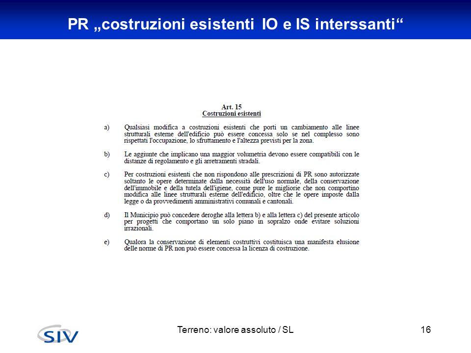 """PR """"costruzioni esistenti IO e IS interssanti"""" Terreno: valore assoluto / SL16"""