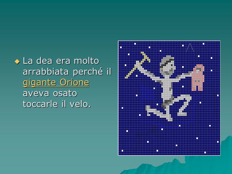  La dea era molto arrabbiata perché il gigante Orione aveva osato toccarle il velo. gigante Orione gigante Orione