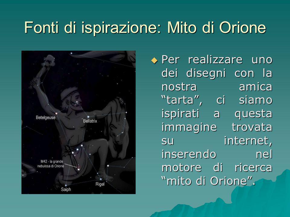 """Fonti di ispirazione: Mito di Orione  Per realizzare uno dei disegni con la nostra amica """"tarta"""", ci siamo ispirati a questa immagine trovata su inte"""