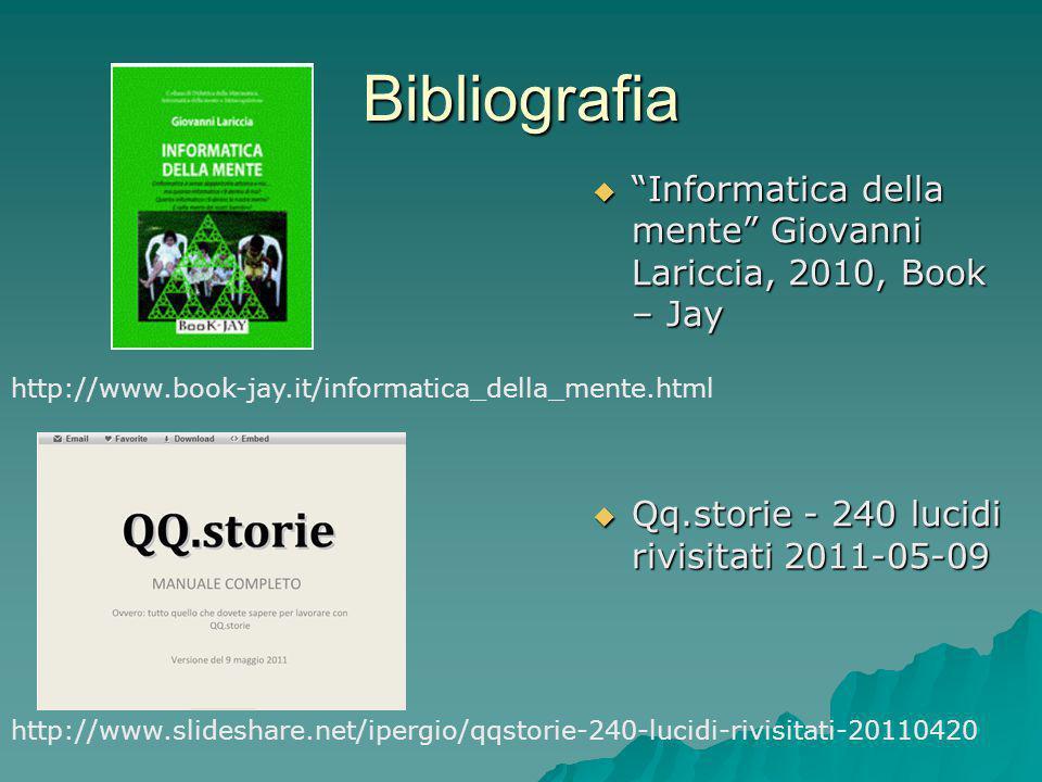 """Bibliografia  """"Informatica della mente"""" Giovanni Lariccia, 2010, Book – Jay  Qq.storie - 240 lucidi rivisitati 2011-05-09 http://www.slideshare.net/"""