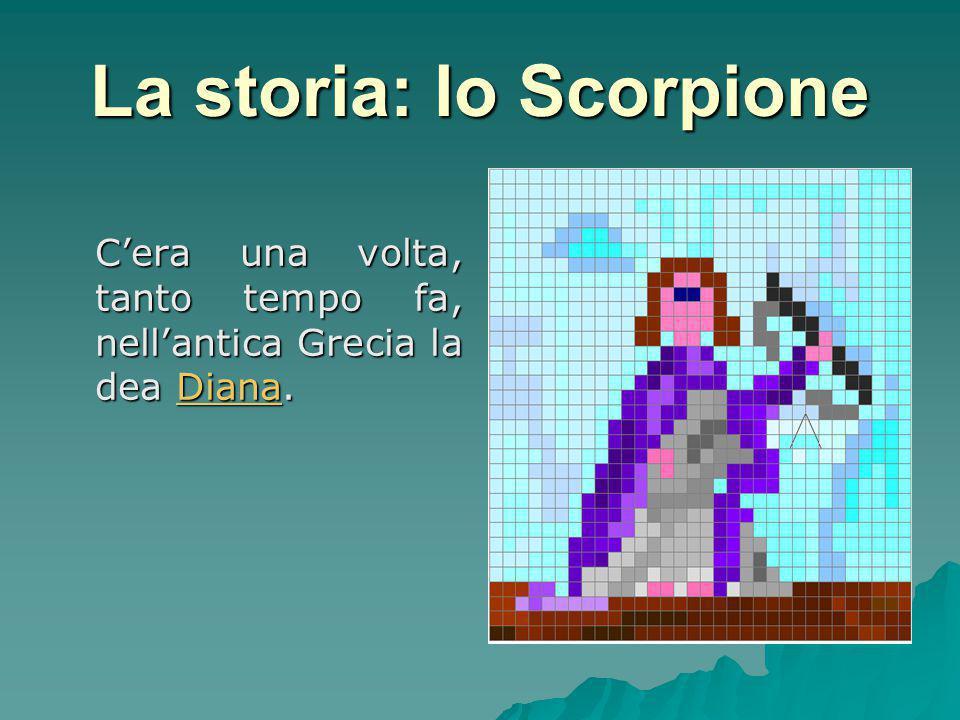 La storia: lo Scorpione C'era una volta, tanto tempo fa, nell'antica Grecia la dea Diana. Diana