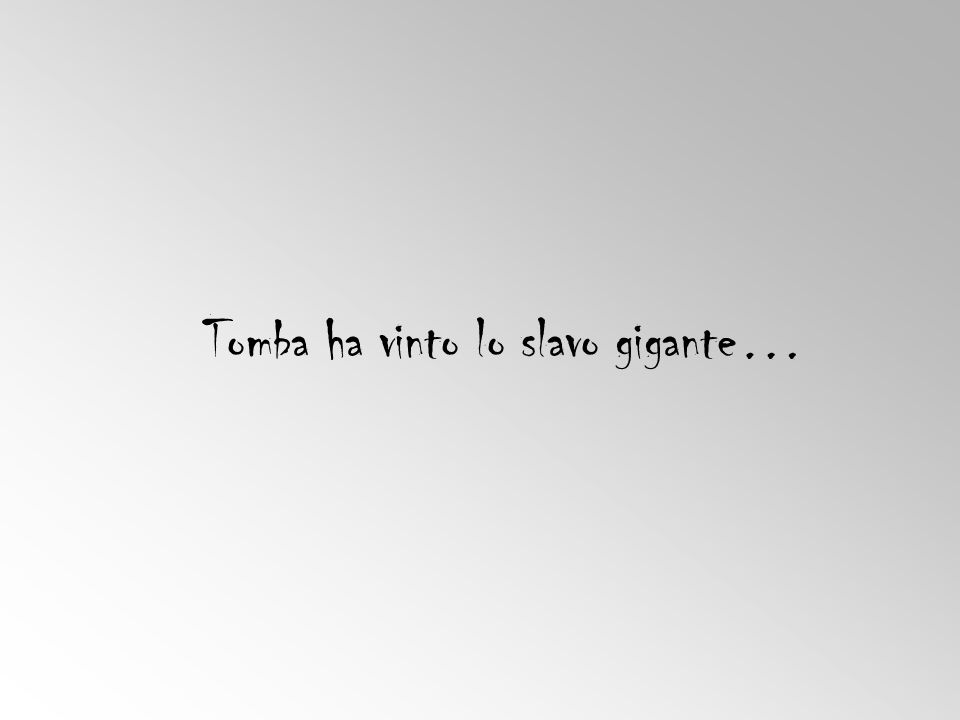 Tomba ha vinto lo slavo gigante…