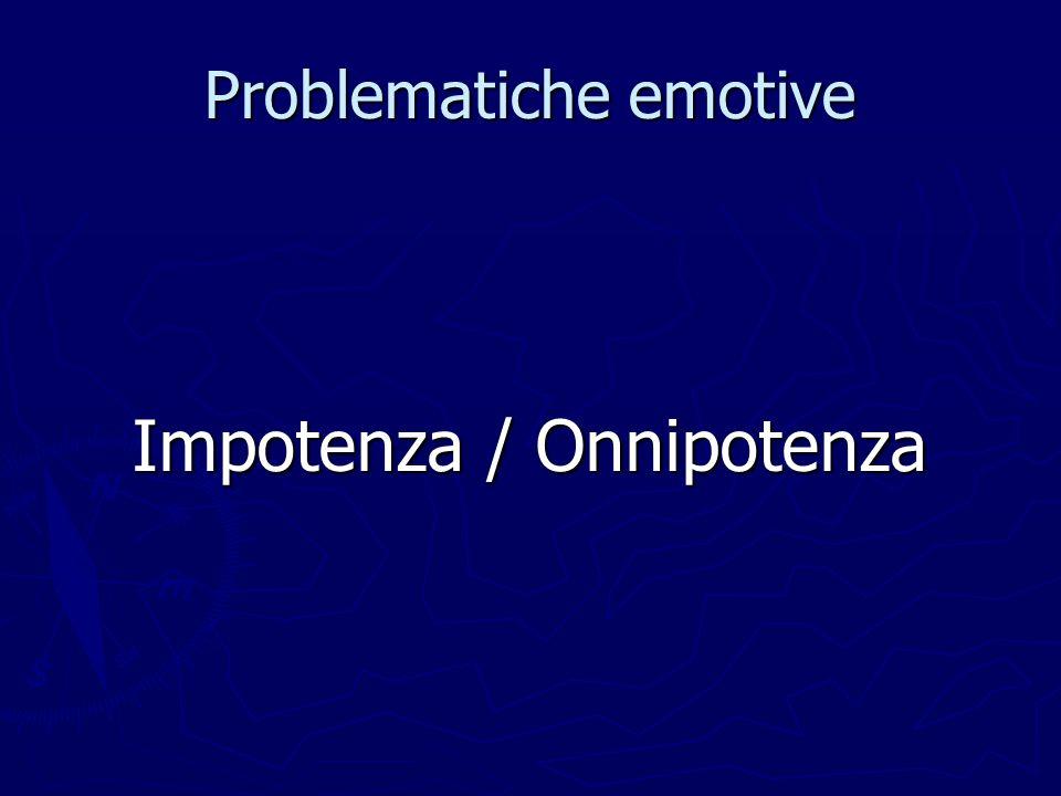 Problematiche emotive Impotenza / Onnipotenza