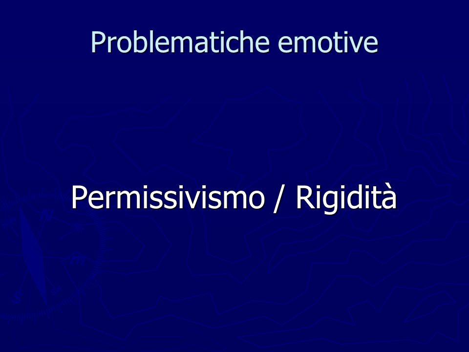 Problematiche emotive Permissivismo / Rigidità