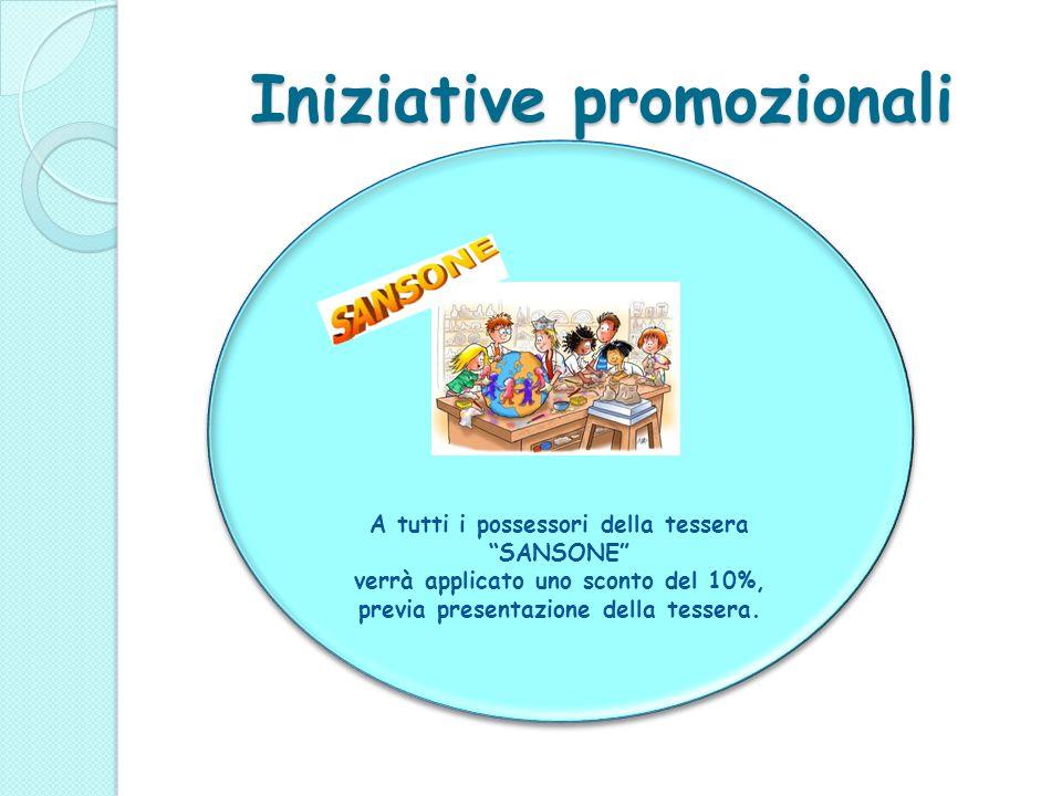 """Iniziative promozionali A tutti i possessori della tessera """"SANSONE"""" verrà applicato uno sconto del 10%, previa presentazione della tessera. A tutti i"""