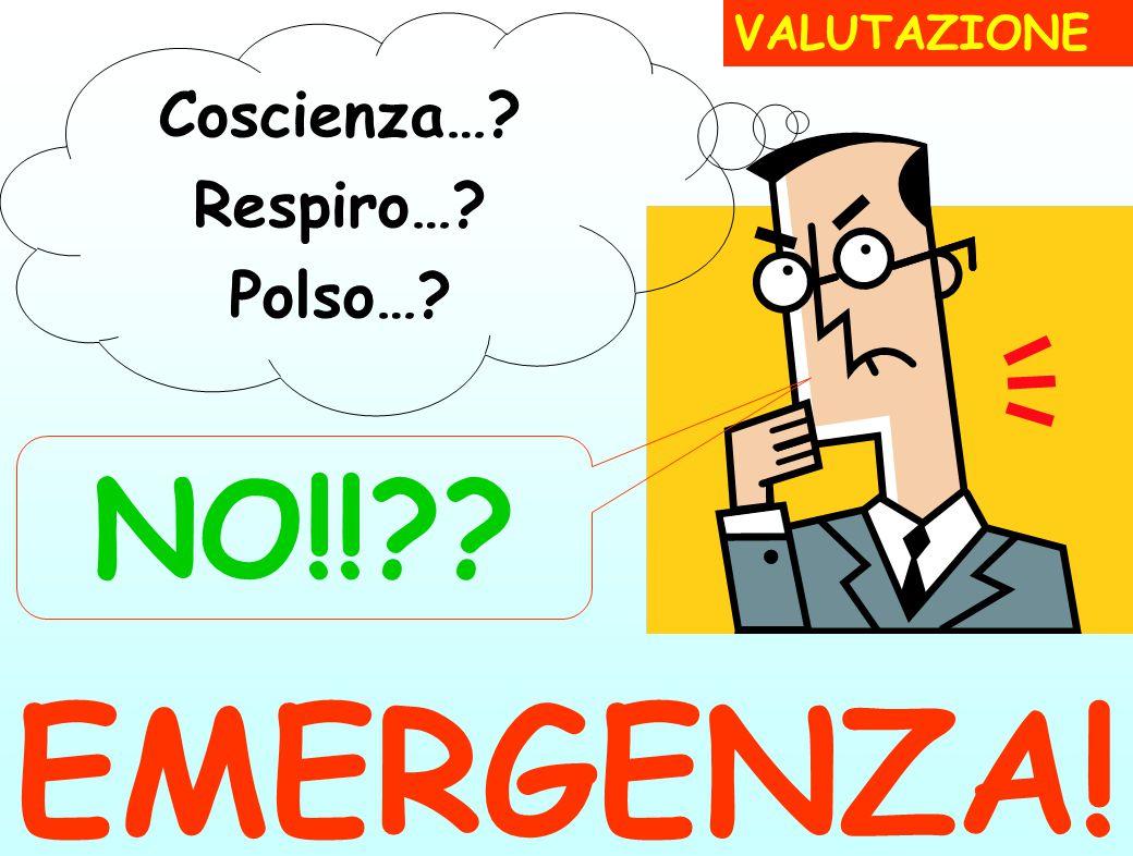 EMERGENZA! VALUTAZIONE Coscienza… Respiro… Polso… NO!!