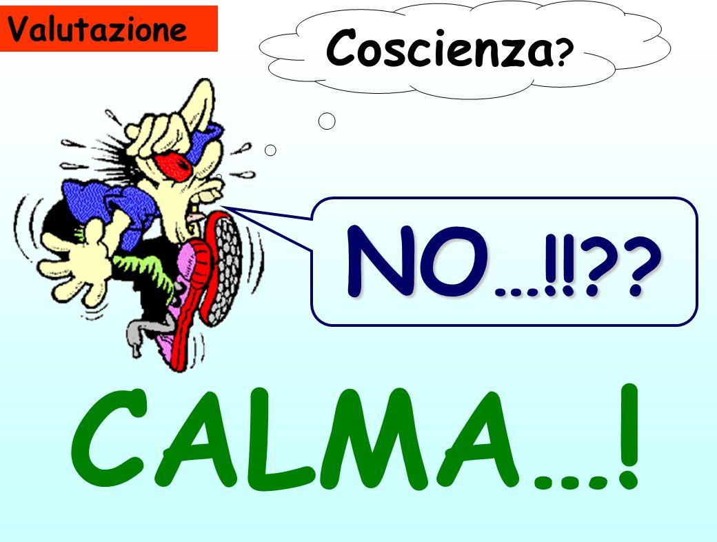 Valutazione Coscienza NO …!! CALMA…!