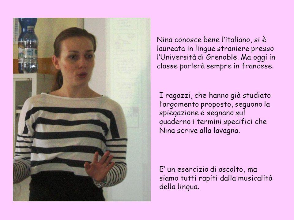 Nina conosce bene l'italiano, si è laureata in lingue straniere presso l'Università di Grenoble.