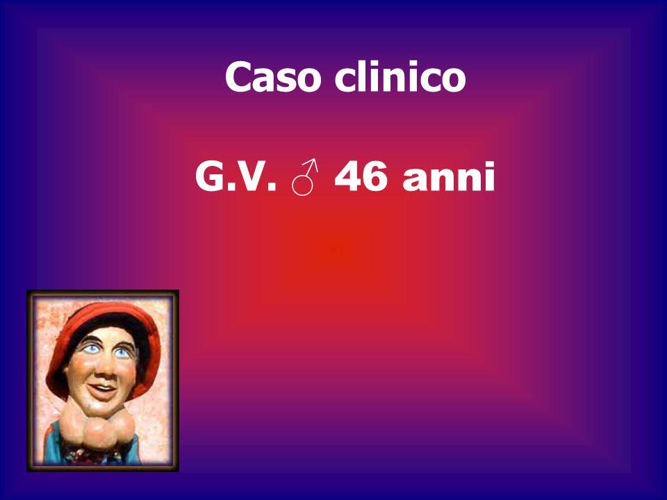 Caso clinico G.V. ♂ 46 anni