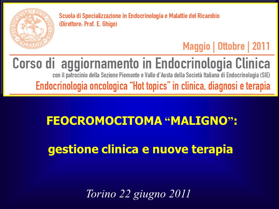 """FEOCROMOCITOMA """" MALIGNO """" : gestione clinica e nuove terapia Torino 22 giugno 2011"""
