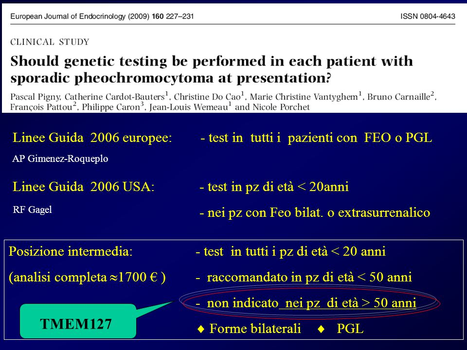 Linee Guida 2006 europee: - test in tutti i pazienti con FEO o PGL Linee Guida 2006 USA: - test in pz di età < 20anni - nei pz con Feo bilat. o extras