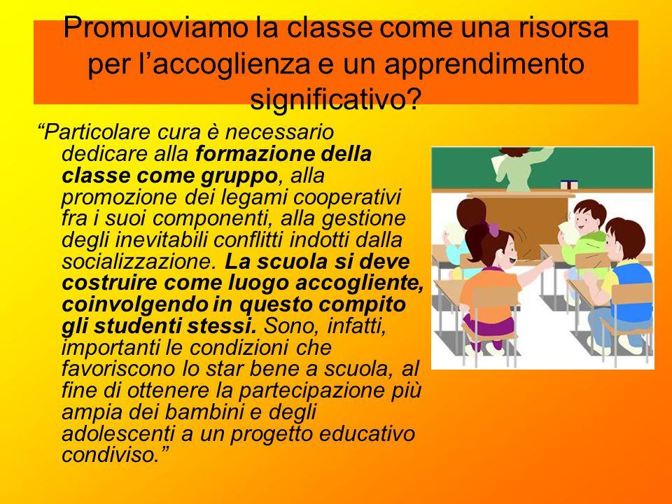 """Promuoviamo la classe come una risorsa per l'accoglienza e un apprendimento significativo? """"Particolare cura è necessario dedicare alla formazione del"""