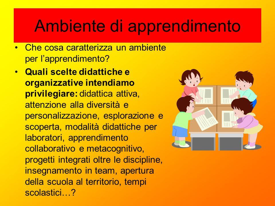 Ambiente di apprendimento Che cosa caratterizza un ambiente per l'apprendimento? Quali scelte didattiche e organizzative intendiamo privilegiare: dida