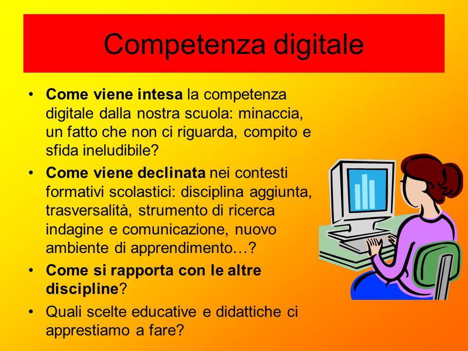Competenza digitale Come viene intesa la competenza digitale dalla nostra scuola: minaccia, un fatto che non ci riguarda, compito e sfida ineludibile?