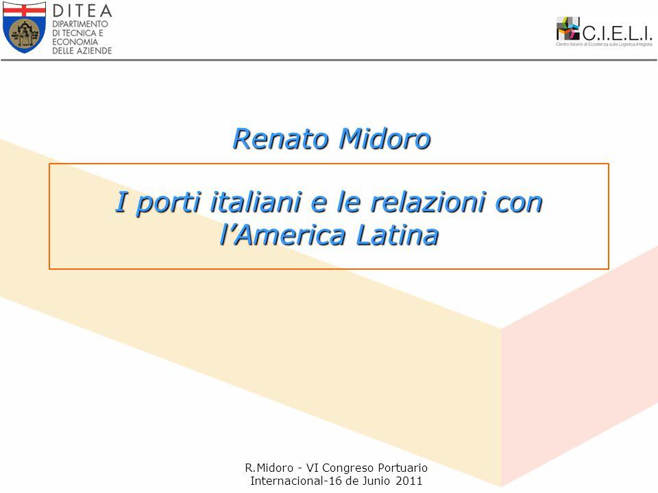 I porti italiani e le relazioni con l'America Latina Renato Midoro R.Midoro - VI Congreso Portuario Internacional-16 de Junio 2011