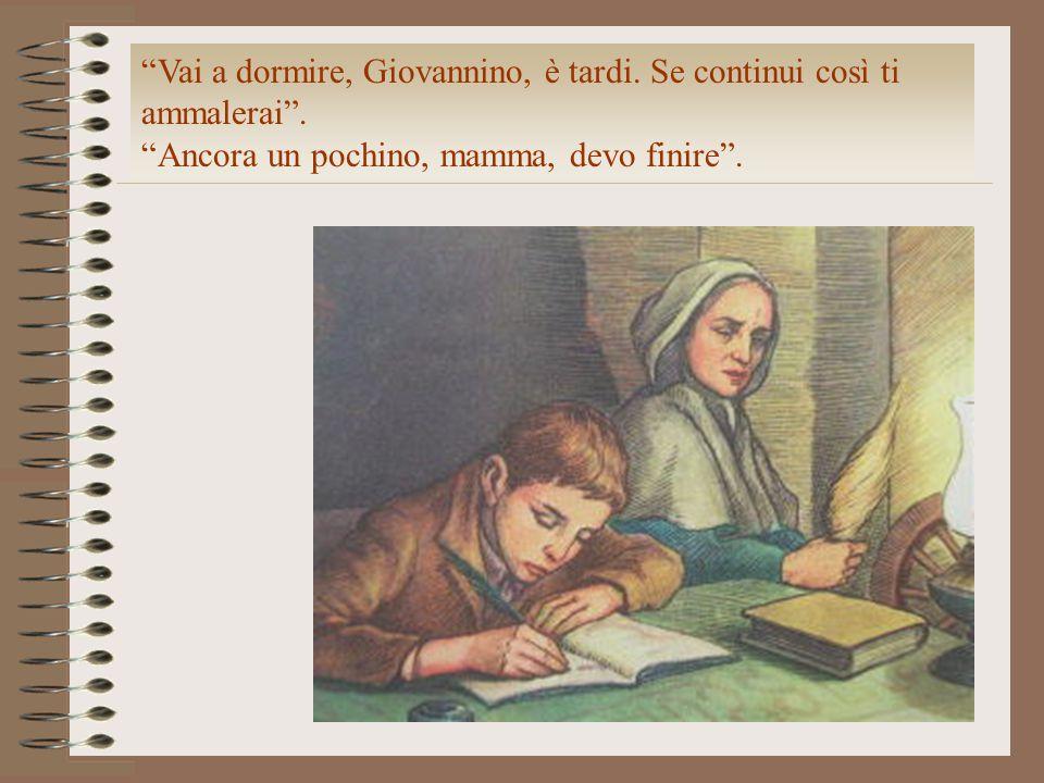 """""""Vai a dormire, Giovannino, è tardi. Se continui così ti ammalerai"""". """"Ancora un pochino, mamma, devo finire""""."""