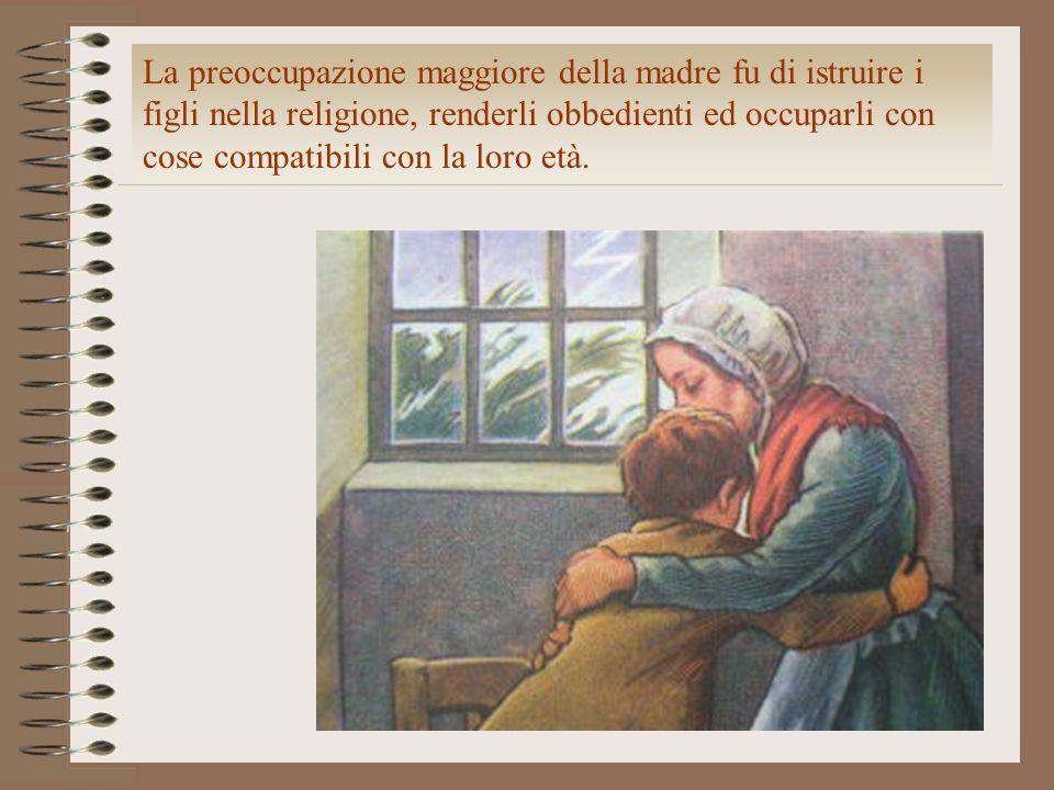 La preoccupazione maggiore della madre fu di istruire i figli nella religione, renderli obbedienti ed occuparli con cose compatibili con la loro età.