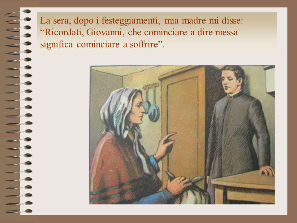 """La sera, dopo i festeggiamenti, mia madre mi disse: """"Ricordati, Giovanni, che cominciare a dire messa significa cominciare a soffrire""""."""