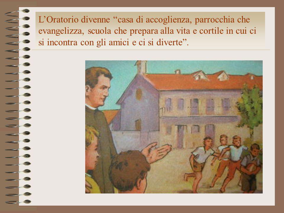"""L'Oratorio divenne """"casa di accoglienza, parrocchia che evangelizza, scuola che prepara alla vita e cortile in cui ci si incontra con gli amici e ci s"""
