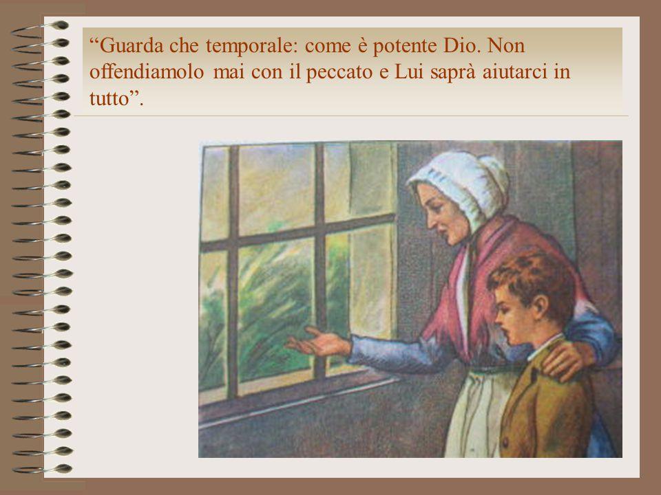 """""""Guarda che temporale: come è potente Dio. Non offendiamolo mai con il peccato e Lui saprà aiutarci in tutto""""."""
