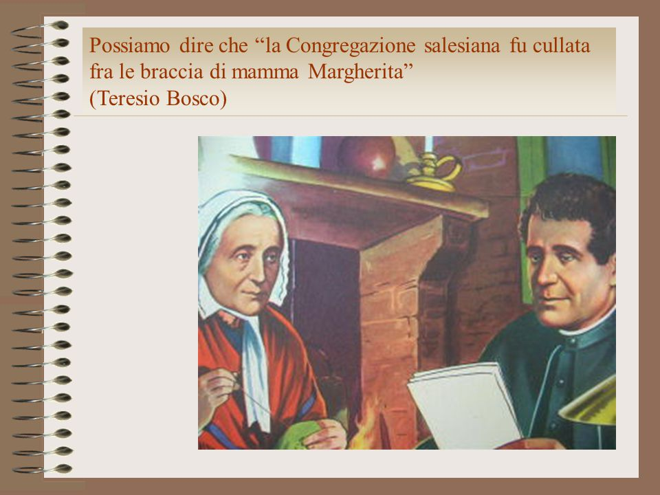"""Possiamo dire che """"la Congregazione salesiana fu cullata fra le braccia di mamma Margherita"""" (Teresio Bosco)"""