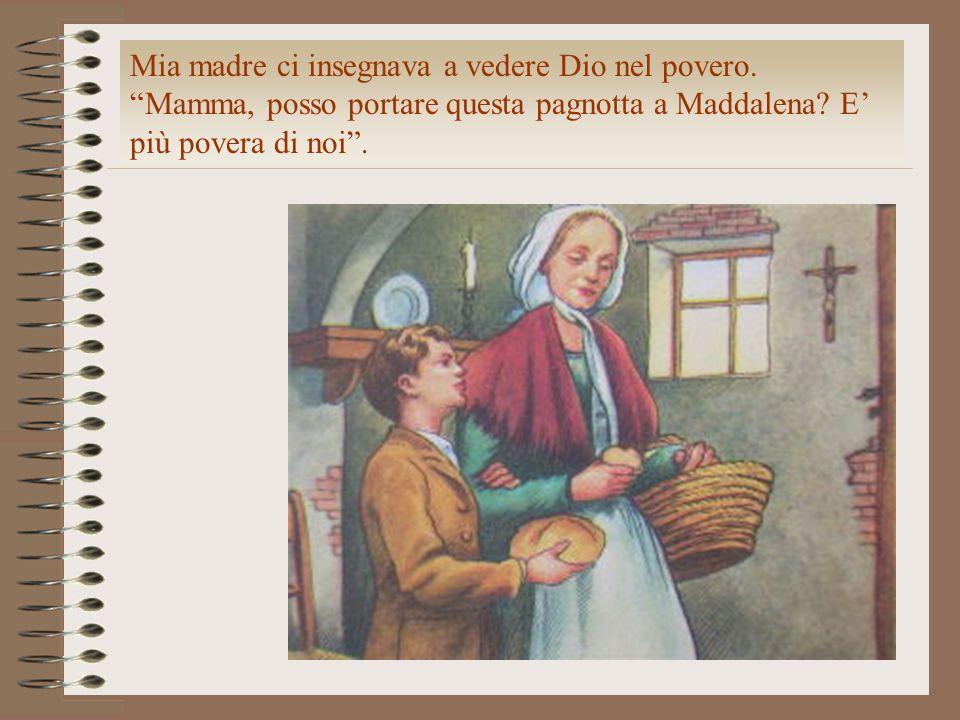 """Mia madre ci insegnava a vedere Dio nel povero. """"Mamma, posso portare questa pagnotta a Maddalena? E' più povera di noi""""."""