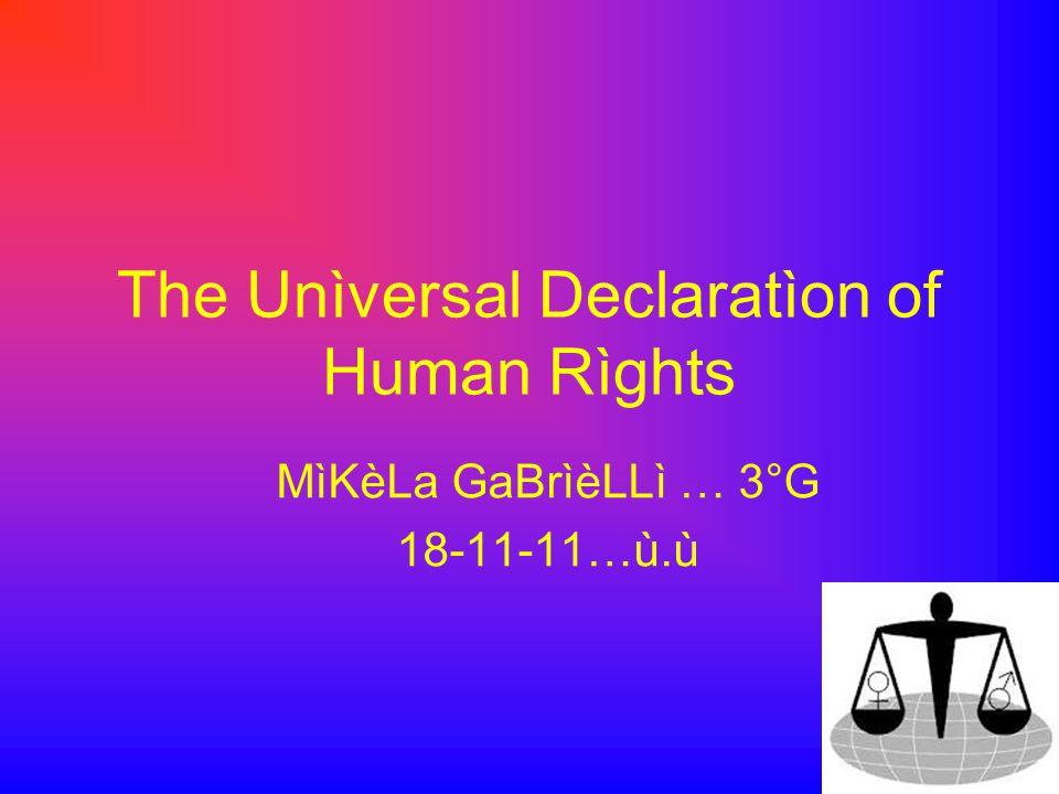 The Unìversal Declaratìon of Human Rìghts MìKèLa GaBrìèLLì … 3°G 18-11-11…ù.ù