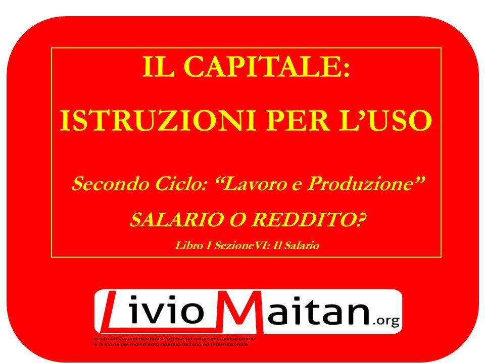 frontespizio IL CAPITALE: ISTRUZIONI PER L'USO Secondo Ciclo: Lavoro e Produzione SALARIO O REDDITO.